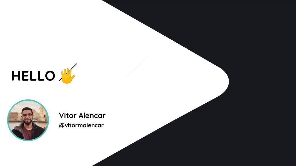 HELLO  Vitor Alencar @vitormalencar