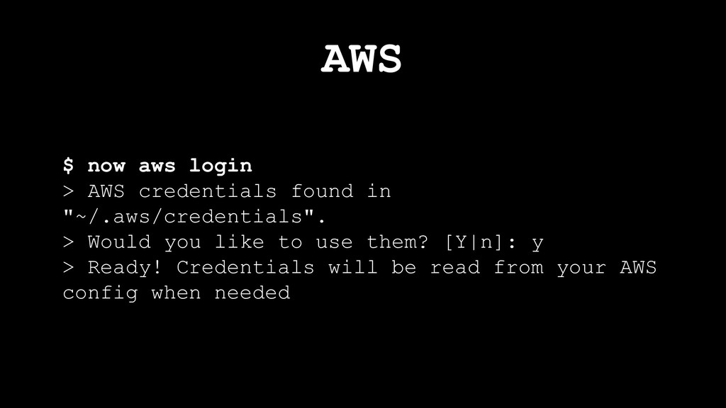 AWS $ now aws login > AWS credentials found in ...