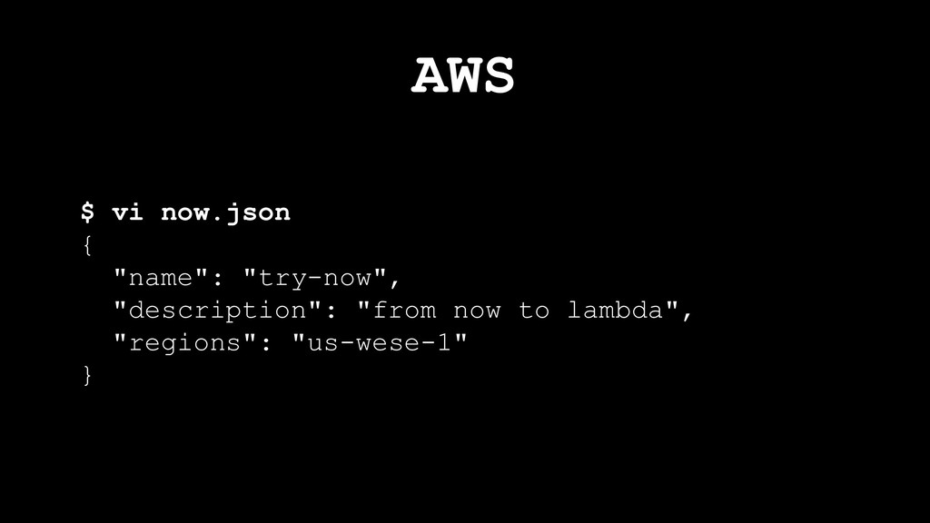 """AWS $ vi now.json { """"name"""": """"try-now"""", """"descrip..."""