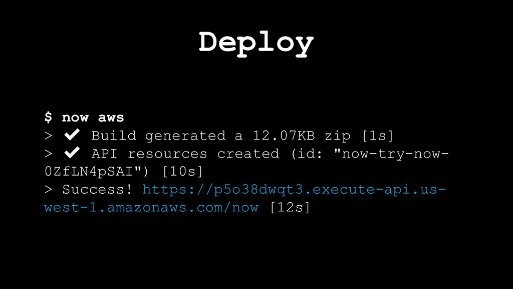 Deploy $ now aws > ✔ Build generated a 12.07KB ...