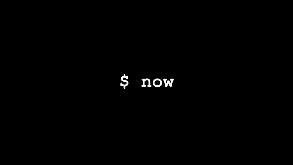 $ now