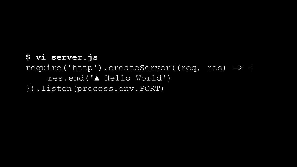 $ vi server.js require('http').createServer((re...