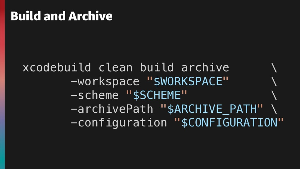 Build and Archive xcodebuild clean build archiv...