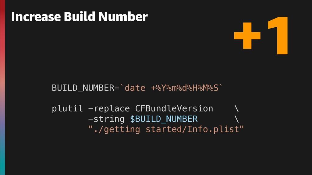 Increase Build Number +1 BUILD_NUMBER=`date +%Y...