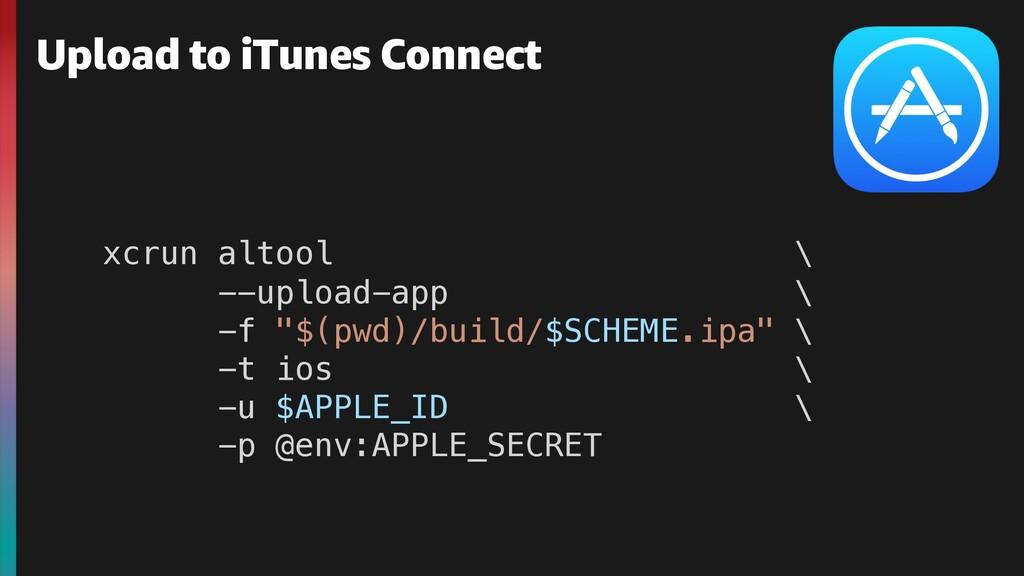 Upload to iTunes Connect xcrun altool \ --uploa...