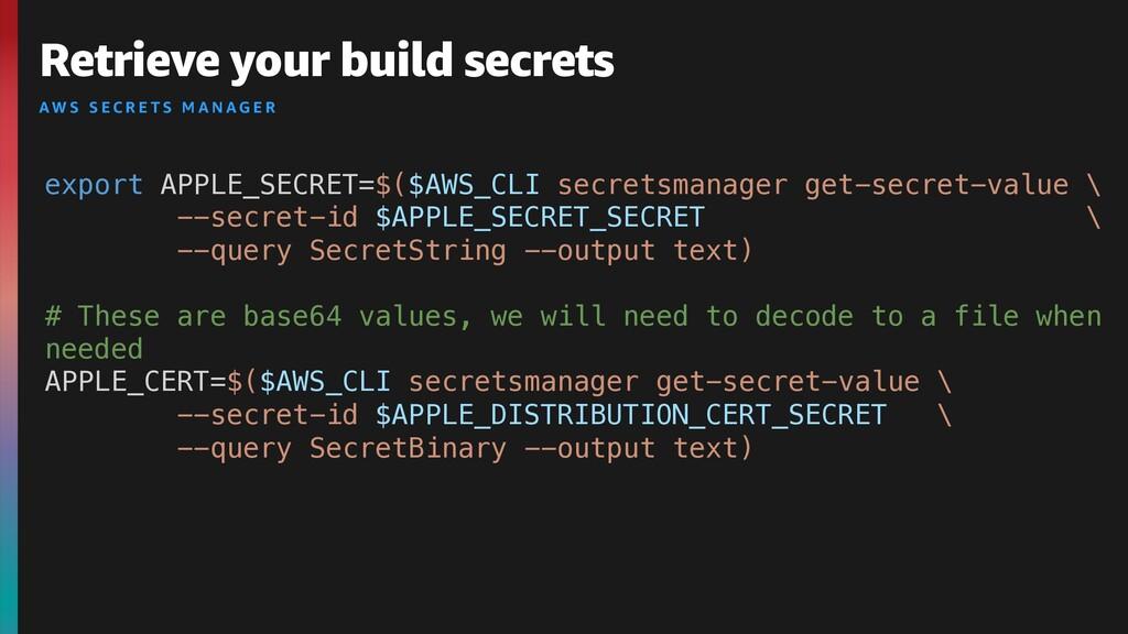 Retrieve your build secrets AW S S E C R E T S ...