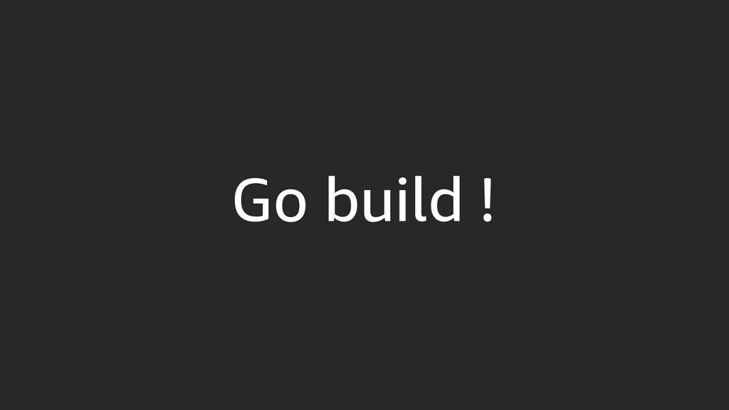 Go build !