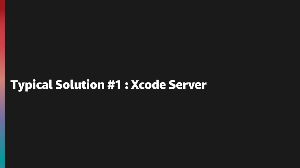 Typical Solution #1 : Xcode Server