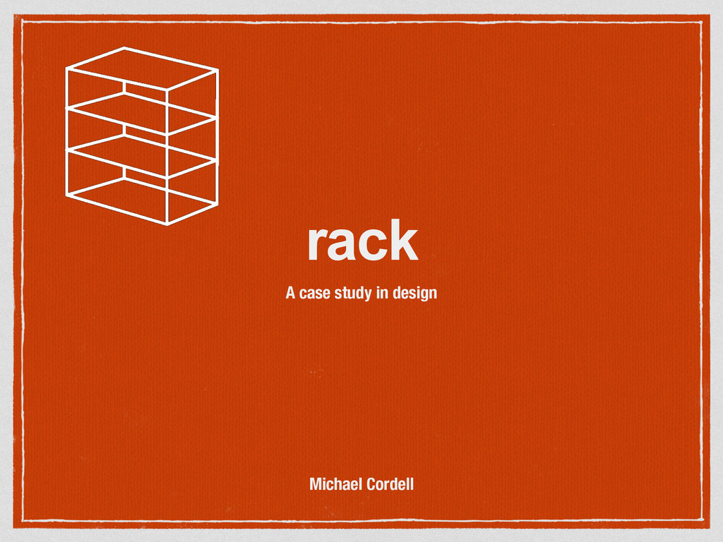 rack A case study in design Michael Cordell