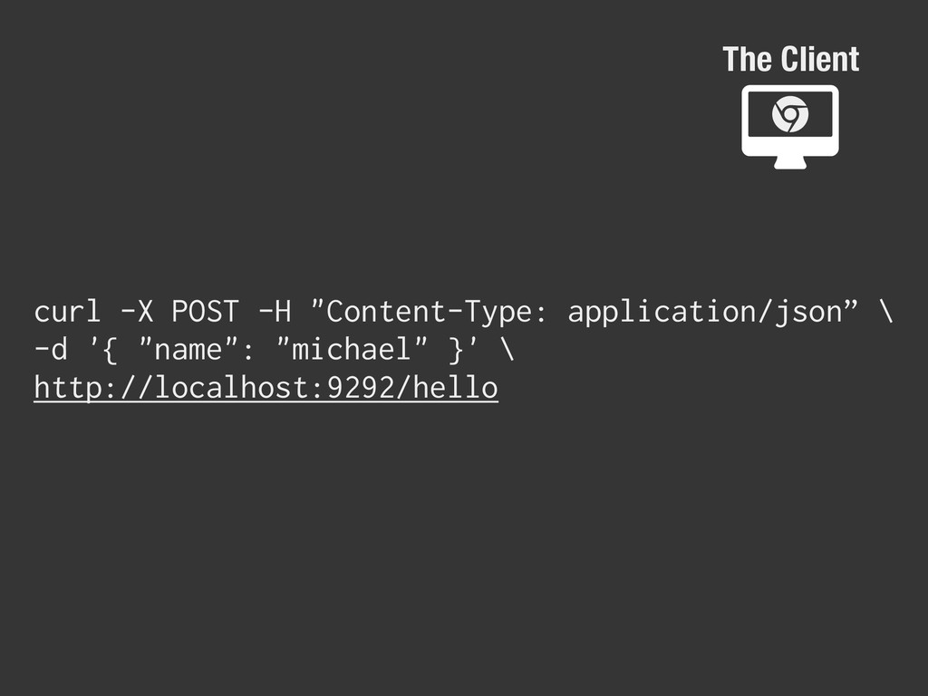 "The Client ɂ curl -X POST -H ""Content-Type: app..."