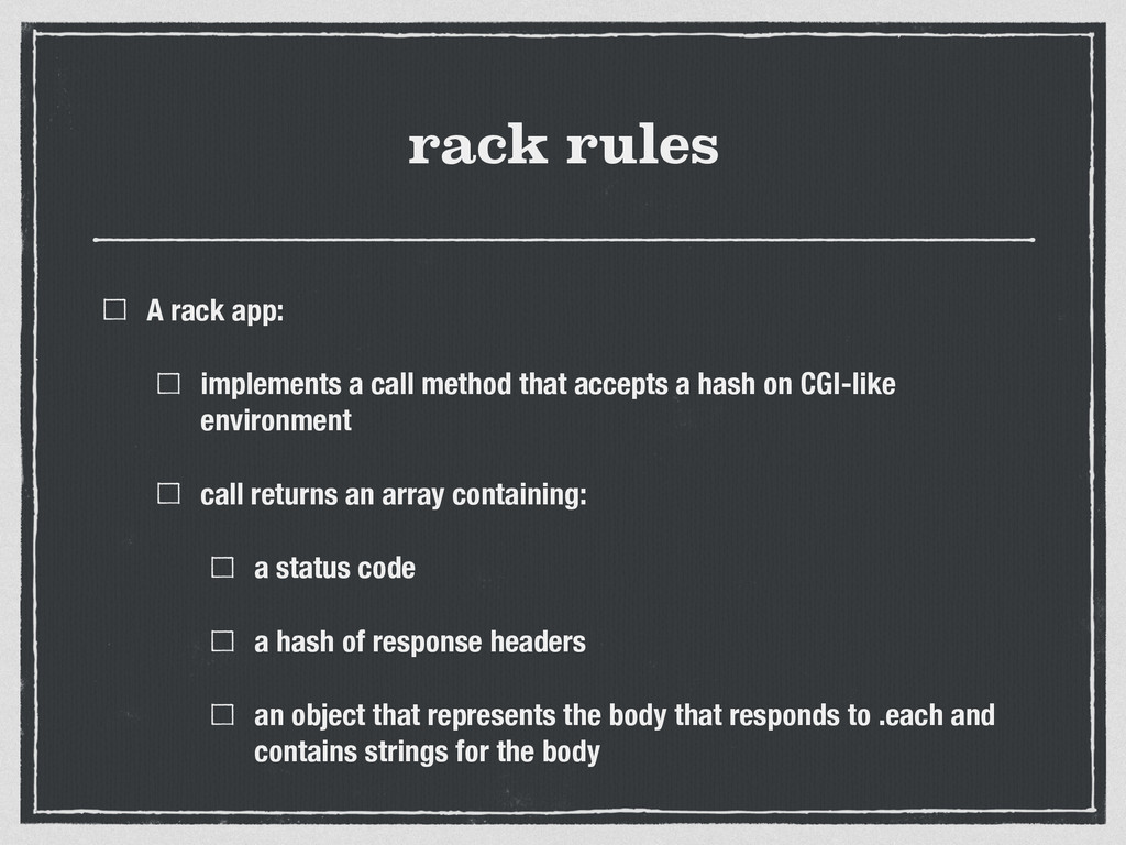 rack rules A rack app: implements a call method...