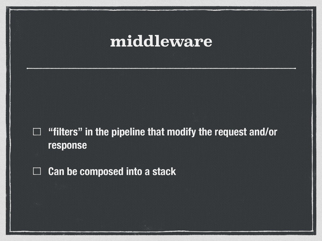 "middleware ""filters"" in the pipeline that modify..."