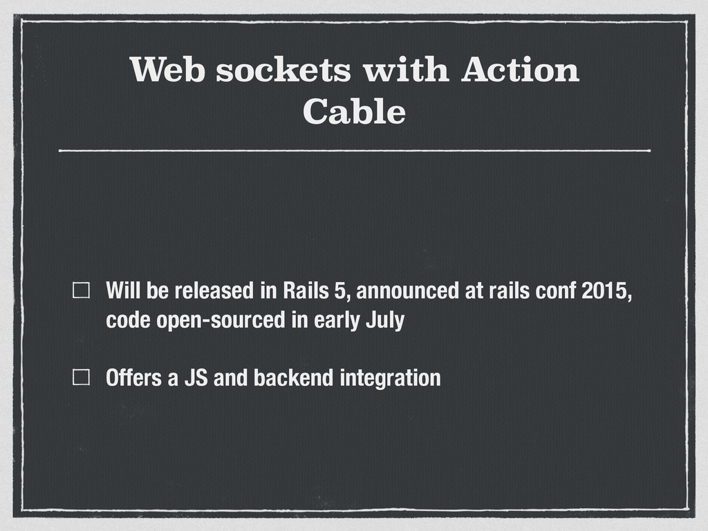 Web sockets with Action Cable Will be released ...