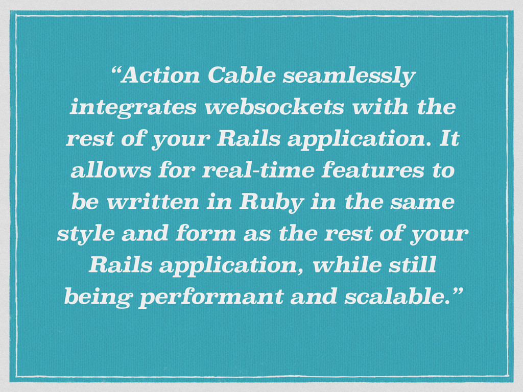 """Action Cable seamlessly integrates websockets ..."