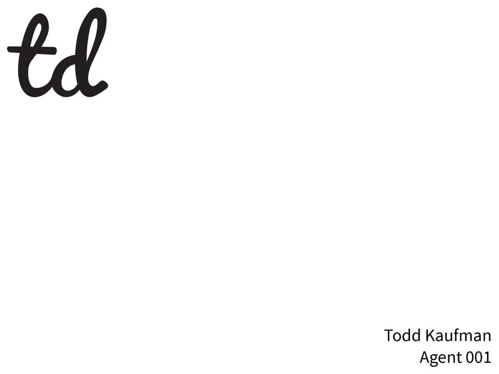 Todd Kaufman Agent 001