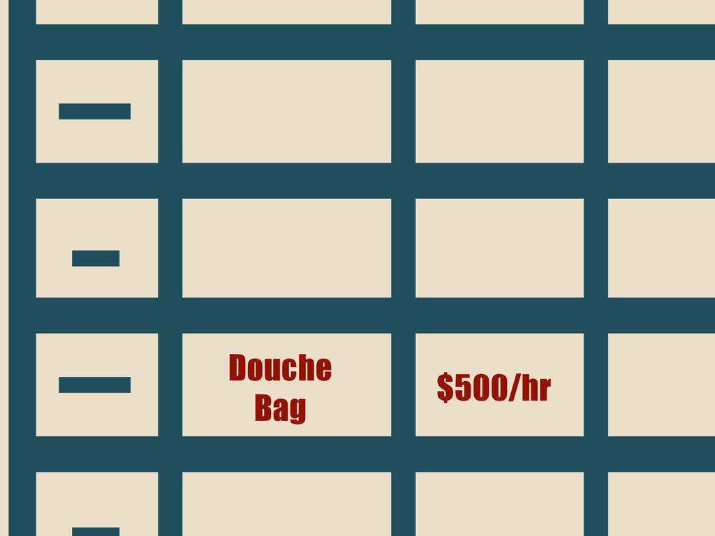Douche Bag $500/hr