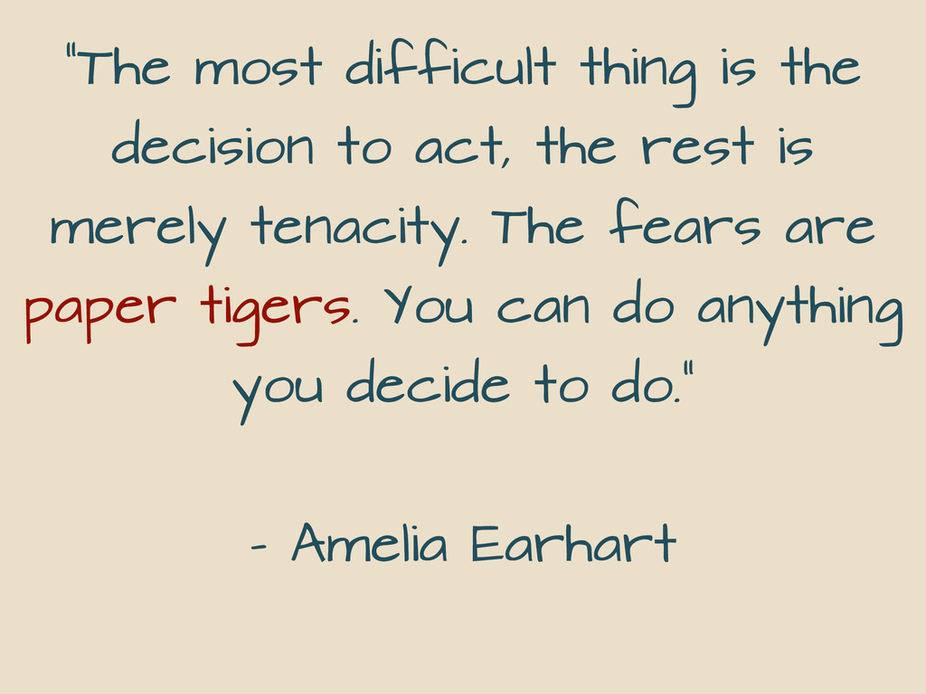 """""""The most difficult thing is the decision to ac..."""