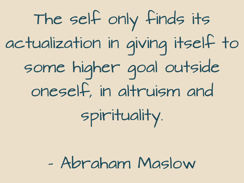 The self only finds its actualization in giving...