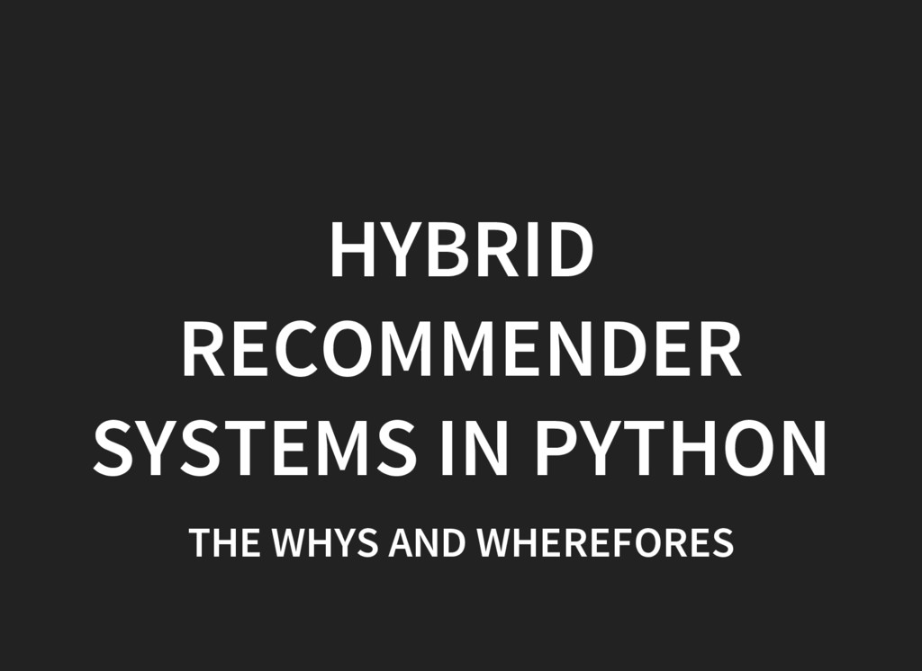 HYBRID RECOMMENDER SYSTEMS IN PYTHON THE WHYS A...