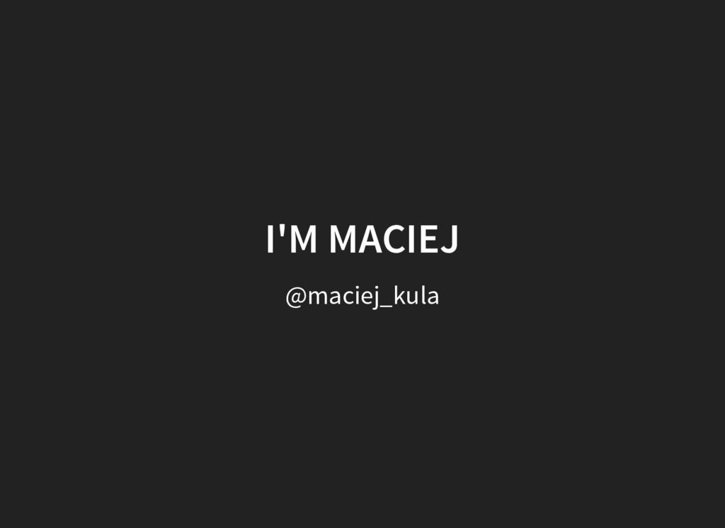 @maciej_kula I'M MACIEJ