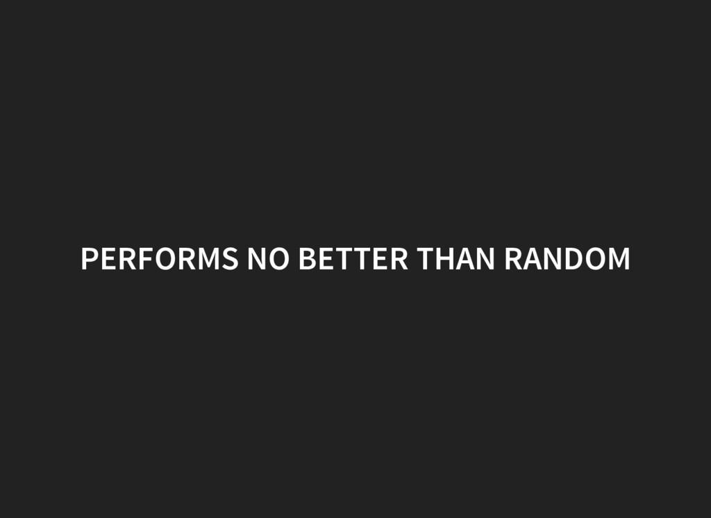 PERFORMS NO BETTER THAN RANDOM