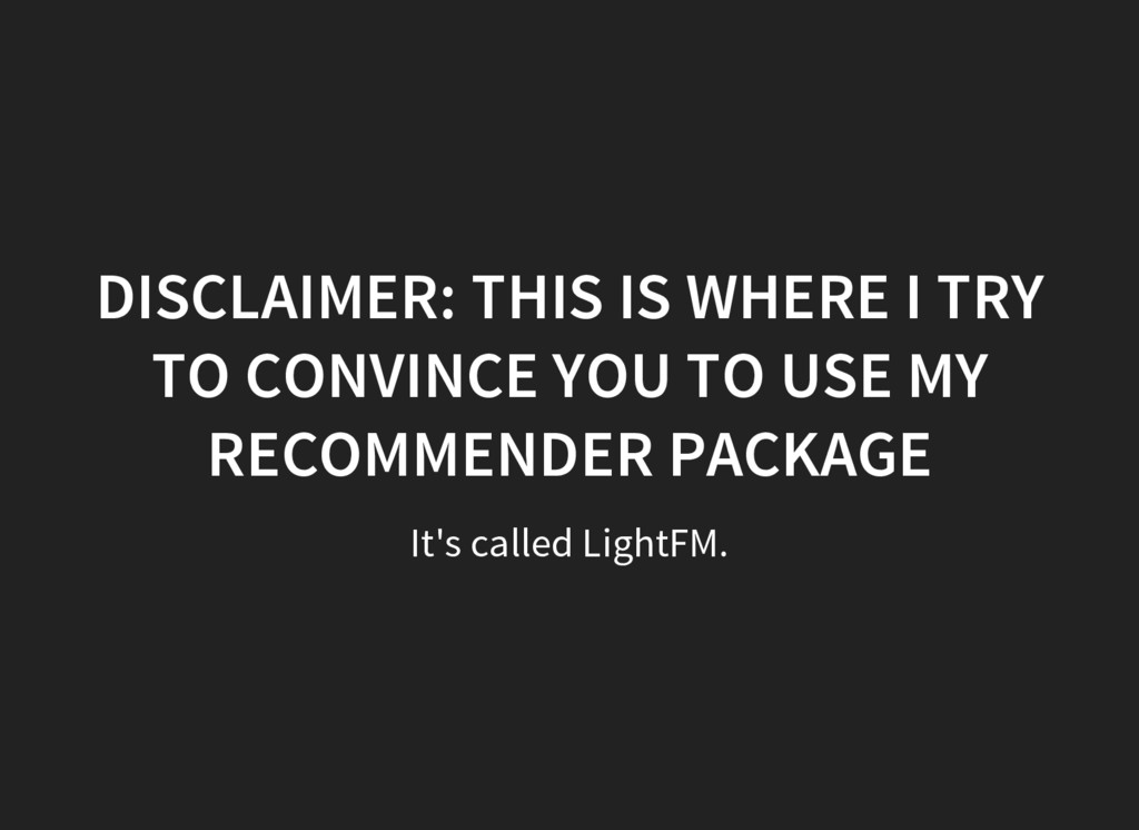 It's called LightFM. DISCLAIMER: THIS IS WHERE ...