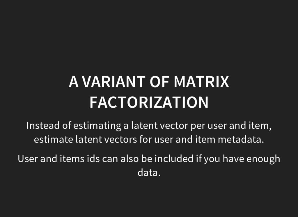 A VARIANT OF MATRIX FACTORIZATION Instead of es...