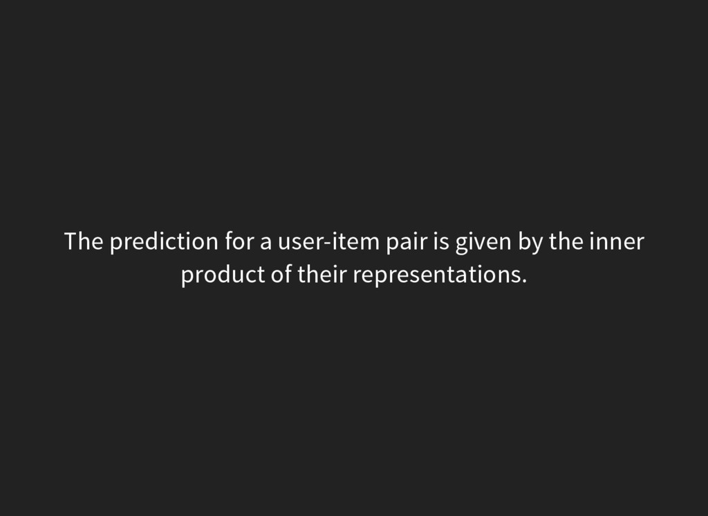 The prediction for a user-item pair is given by...