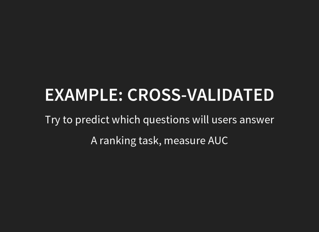 EXAMPLE: CROSS-VALIDATED Try to predict which q...