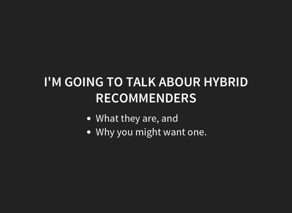I'M GOING TO TALK ABOUR HYBRID RECOMMENDERS Wha...