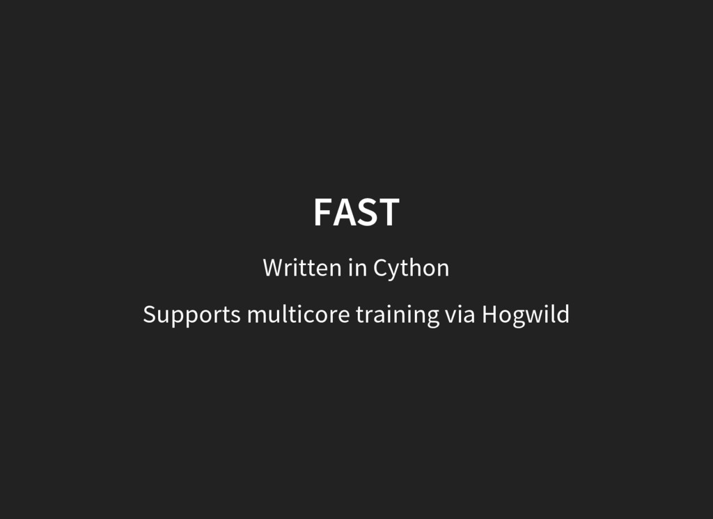 FAST Written in Cython Supports multicore train...