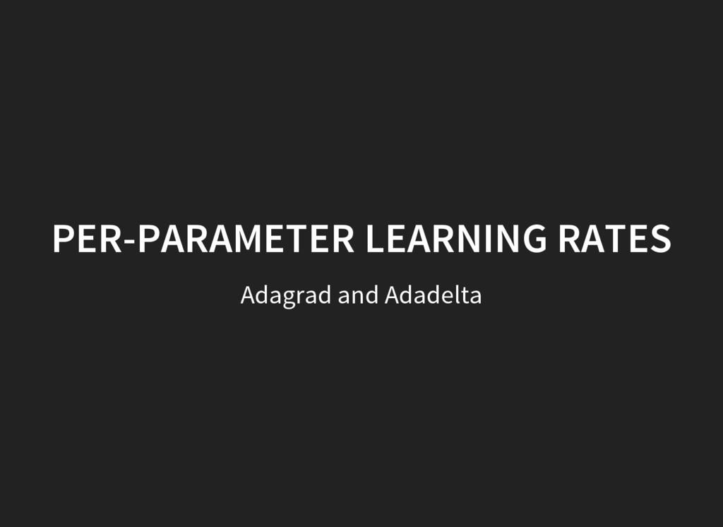 Adagrad and Adadelta PER-PARAMETER LEARNING RAT...