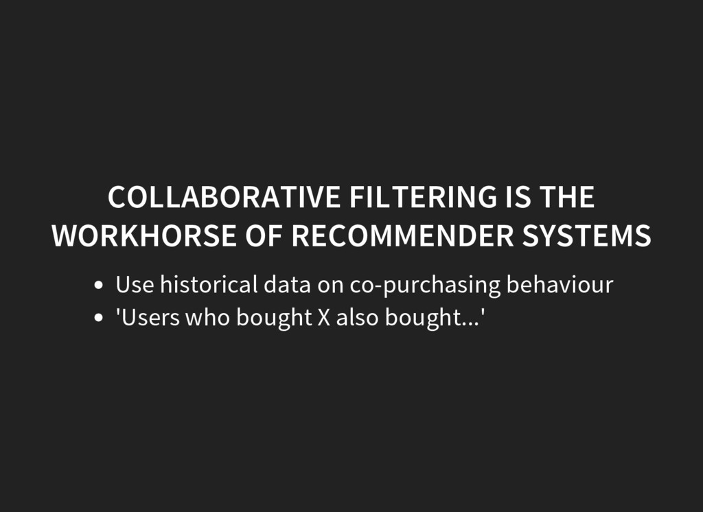 COLLABORATIVE FILTERING IS THE WORKHORSE OF REC...