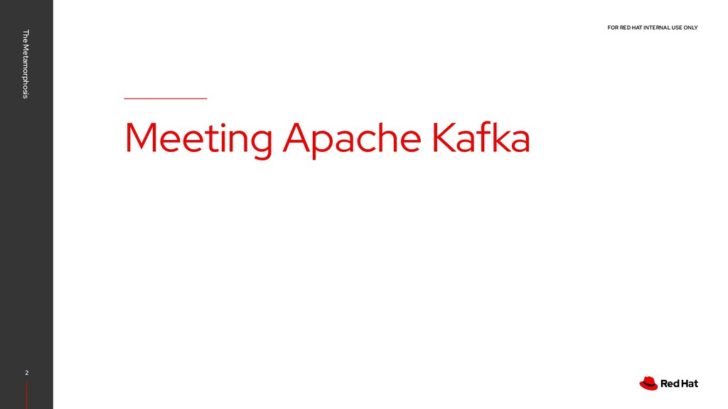 FOR RED HAT INTERNAL USE ONLY Meeting Apache Ka...