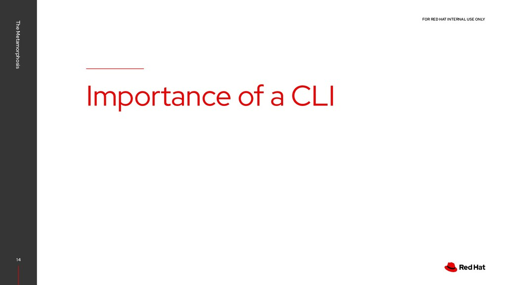 FOR RED HAT INTERNAL USE ONLY Importance of a C...