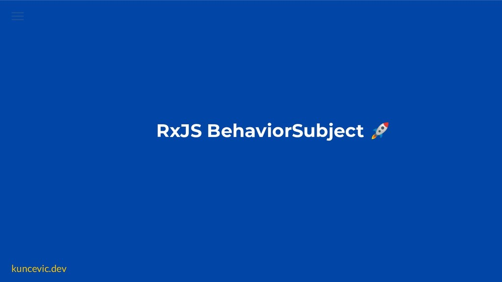 kuncevic.dev RxJS BehaviorSubject  ✅ Set defaul...