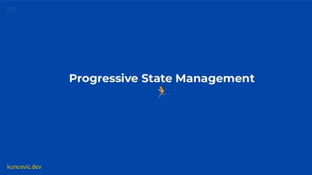 kuncevic.dev Progressive State Management