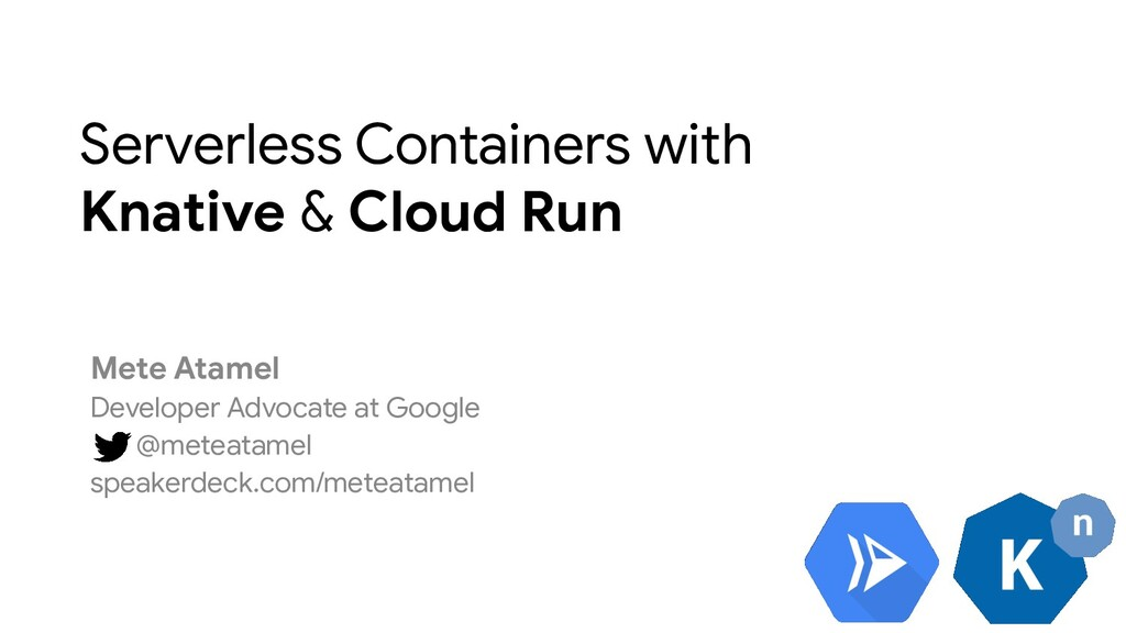 Serverless Containers with Knative & Cloud Run ...