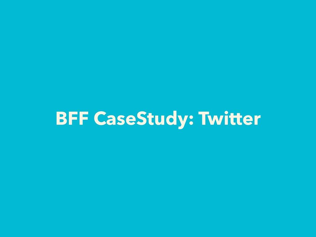 BFF CaseStudy: Twitter