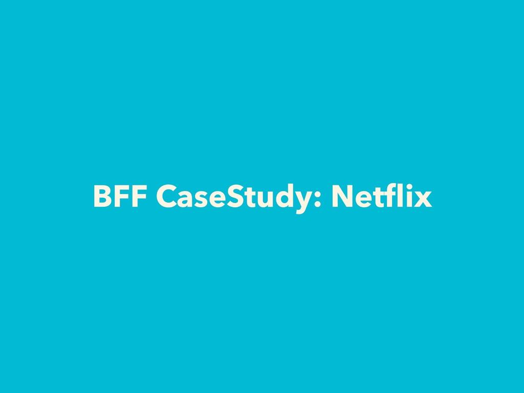BFF CaseStudy: Netflix