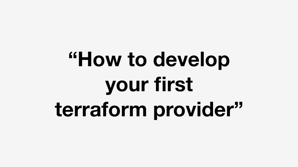 """How to develop your first terraform provider"""