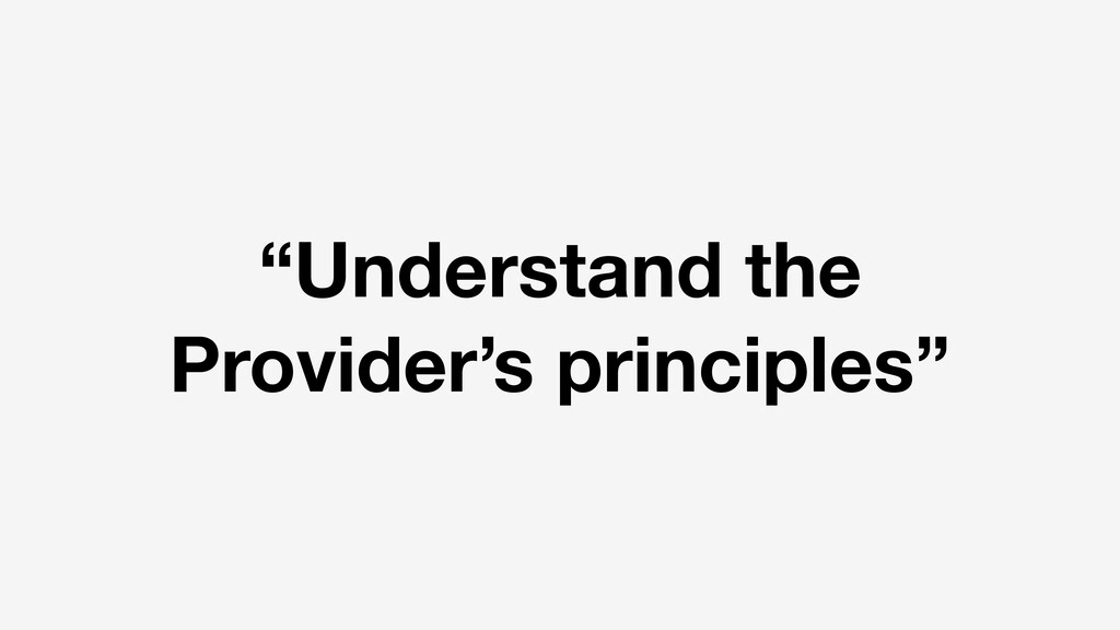 """Understand the Provider's principles"""