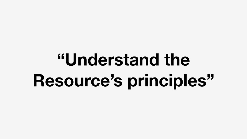 """Understand the Resource's principles"""