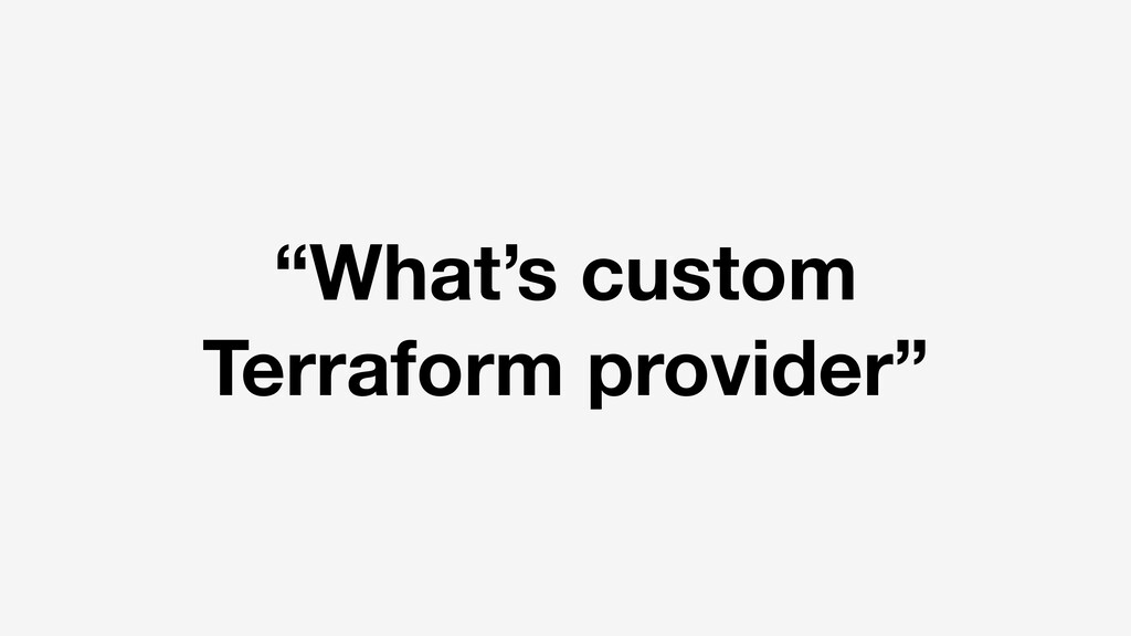 """What's custom Terraform provider"""