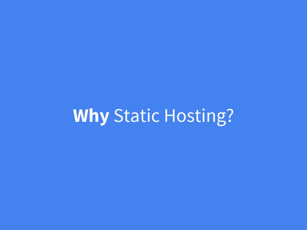 Why Static Hosting?