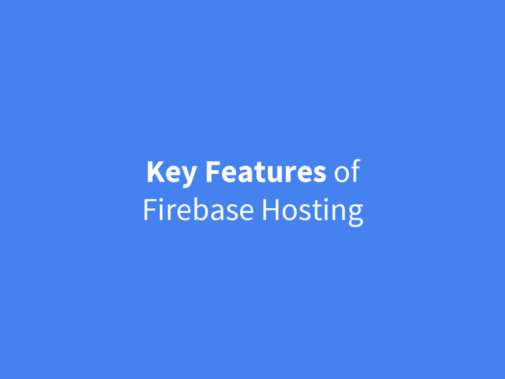 Key Features of Firebase Hosting