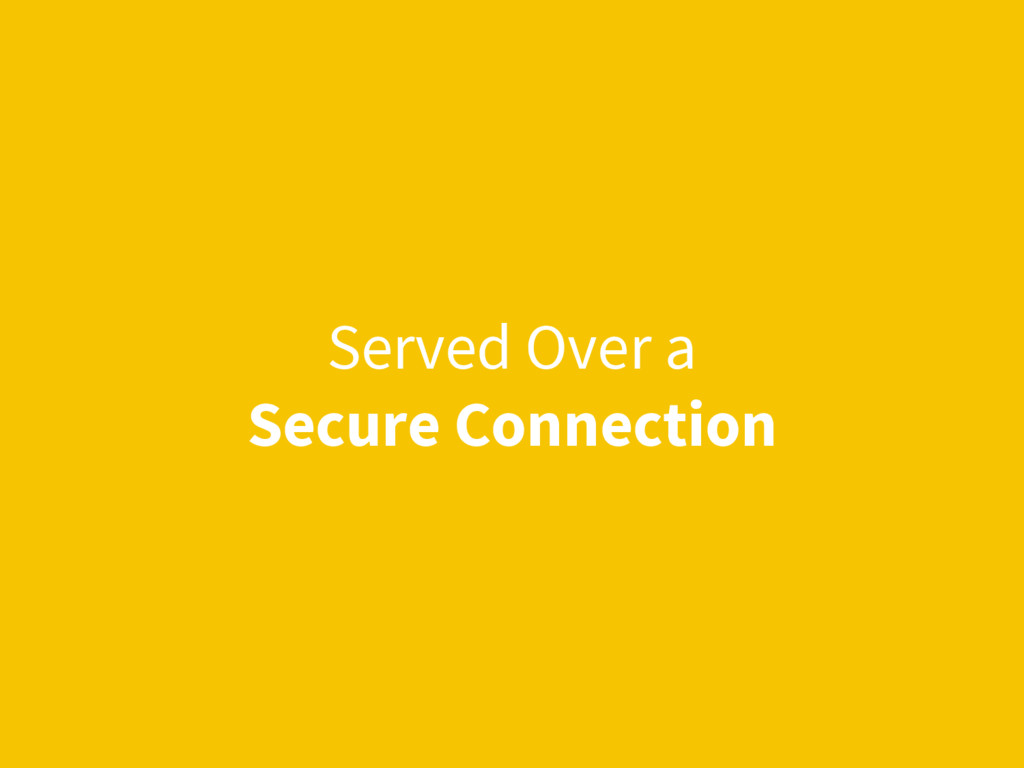 Served Over a Secure Connection