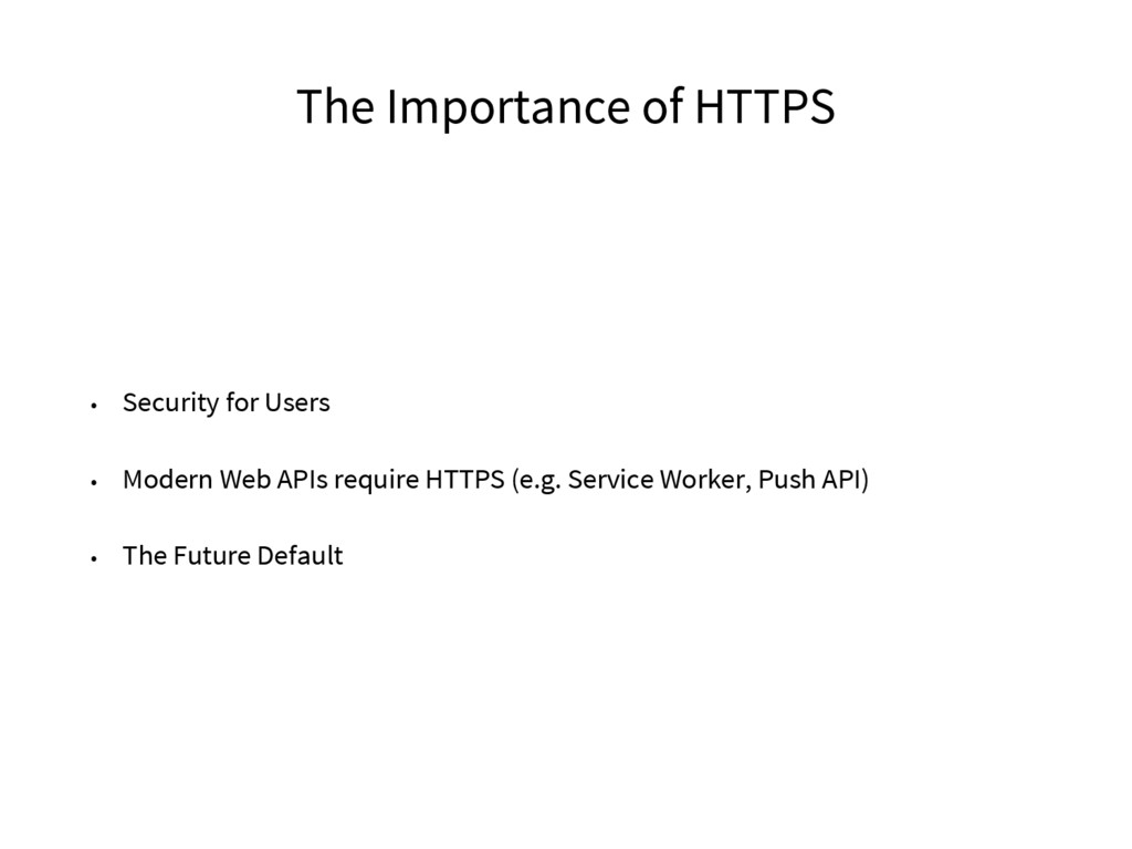 The Importance of HTTPS • Security for Users • ...