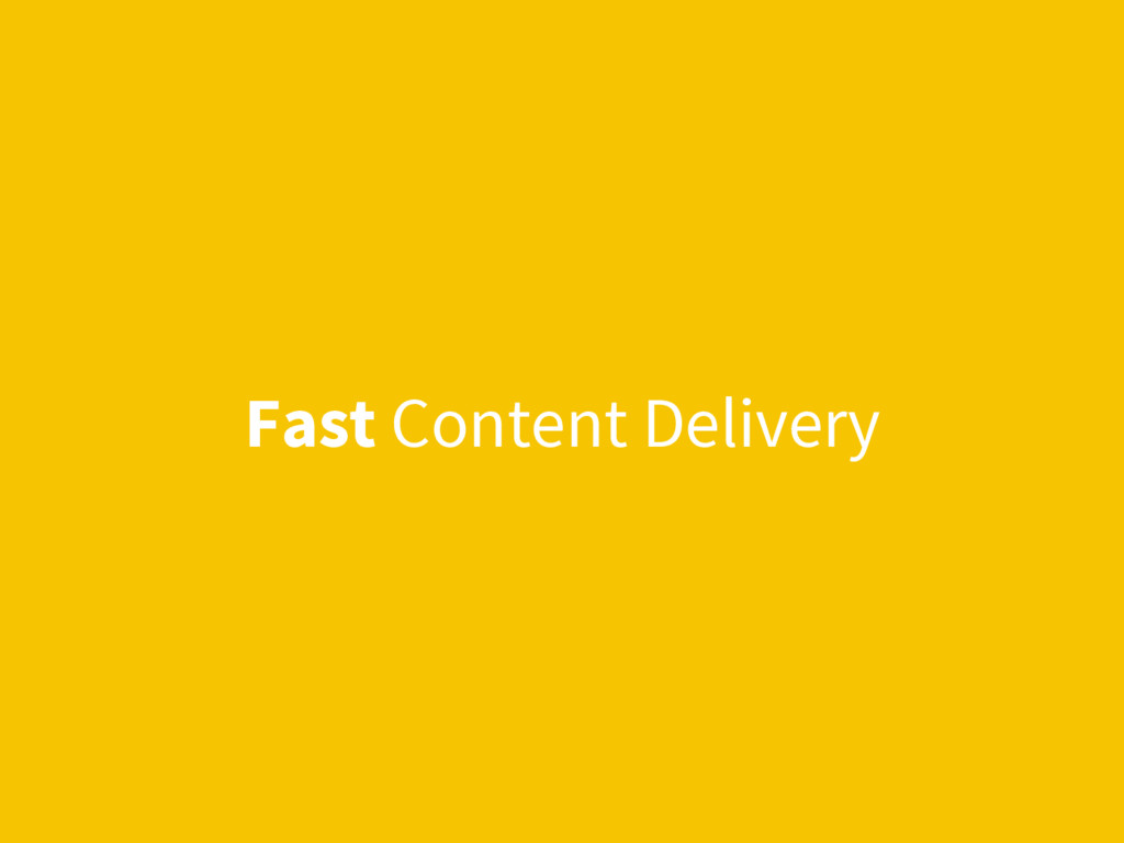 Fast Content Delivery