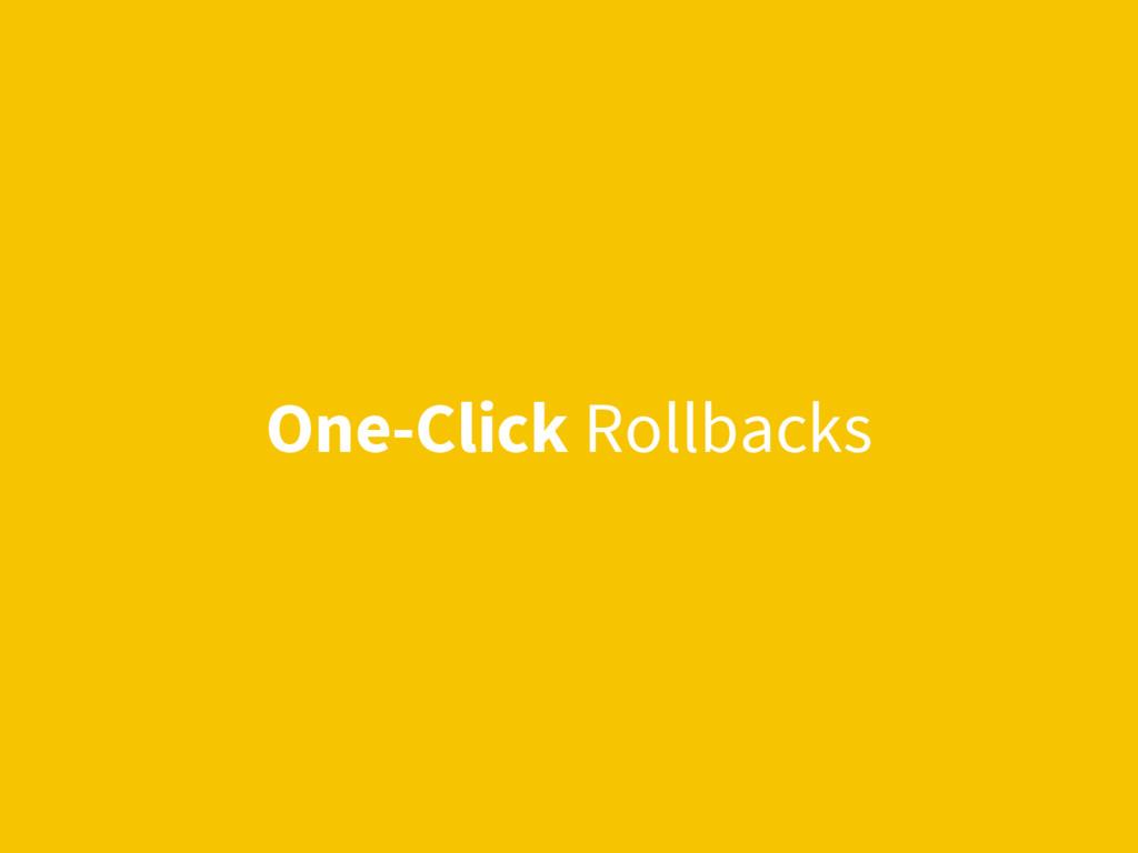 One-Click Rollbacks